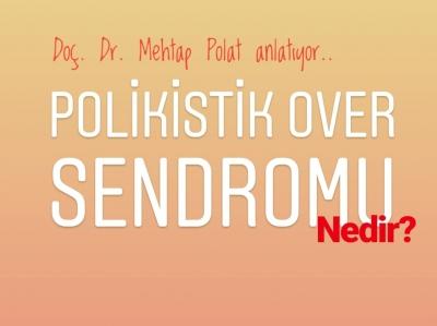 Doç.Dr. Mehtap Polat sizler için anlattı...
