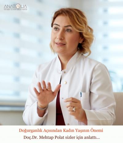 Doç.Dr. Mehtap Polat sizler için anlattı: Doğurganlık Açısından Kadın Yaşının Önemi